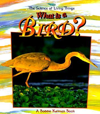 What Is a Bird? By Kalman, Bobbie